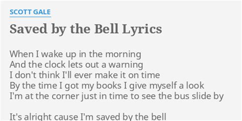 """""""SAVED BY THE BELL"""" LYRICS by SCOTT GALE: When I wake up"""
